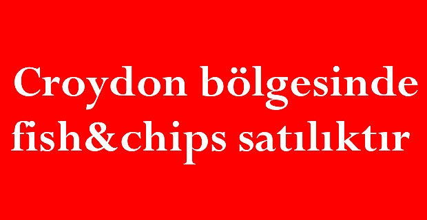 South Croydon bölgesinde fish&chips satılıktır